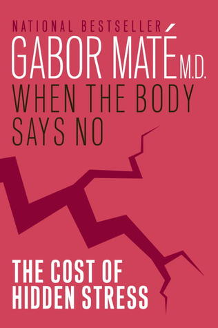 """cover of the book """"When the Body Says No"""" by Gabor Mate, MD"""
