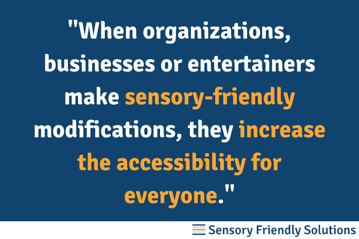 "Infographic quote that states, """"When organizations, businesses or entertainers make sensory-friendly modifications, they increase the accessibility for everyone."""